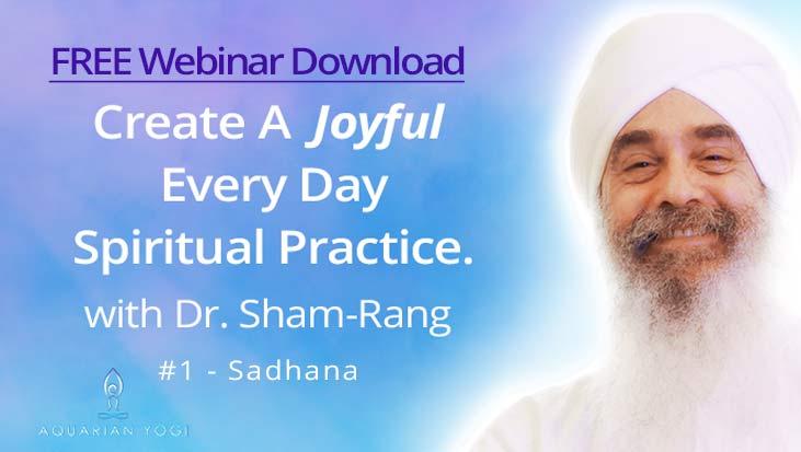 Create A Joyful Daily Sadhana with Dr. Sham-Rang: Free Webinar Recording